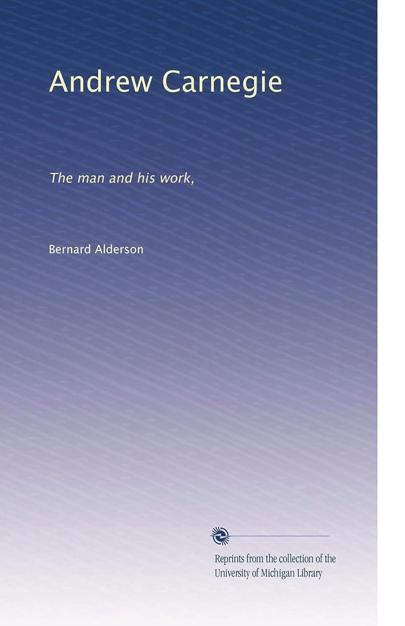 有限ターミナル意味するAndrew Carnegie: The man and his work,