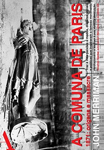 A comuna de Paris: 1871: origens e massacre por [John Merriman, Bruno Casotti]
