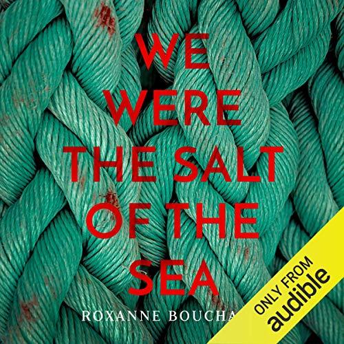 We Were the Salt of the Sea Audiobook By Roxanne Bouchard, David Warriner cover art
