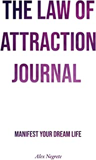 The Law of Attraction Journal: Manifest Your Dream Life | Simple Daily Guided Manifestation Planner for Men, Women, Kids a...