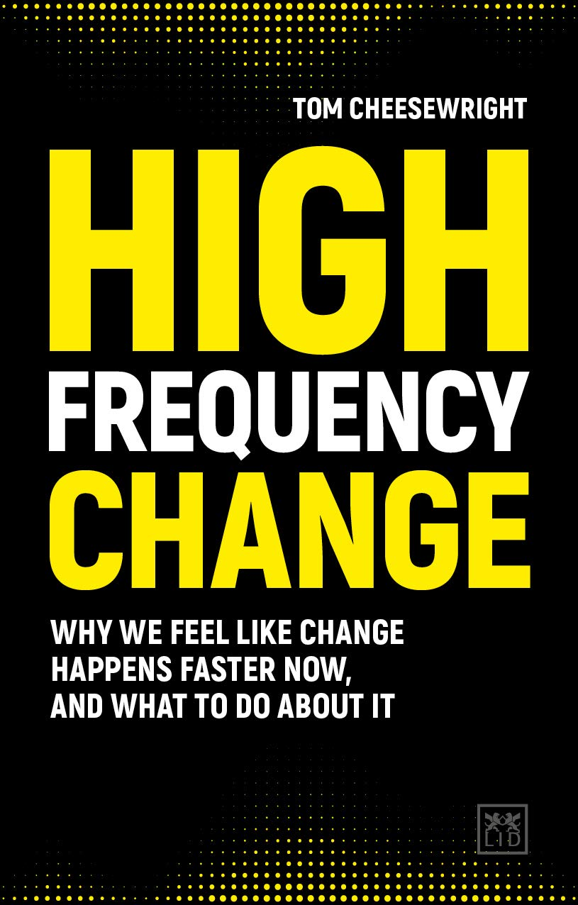 High Frequency Change: Why we feel like change happens faster now, and what to do about it