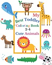 My Best Toddler Coloring Book 2-4 Cute Animals: Toddler coloring book born to be funny, with Incredibly and Lovable Baby A...