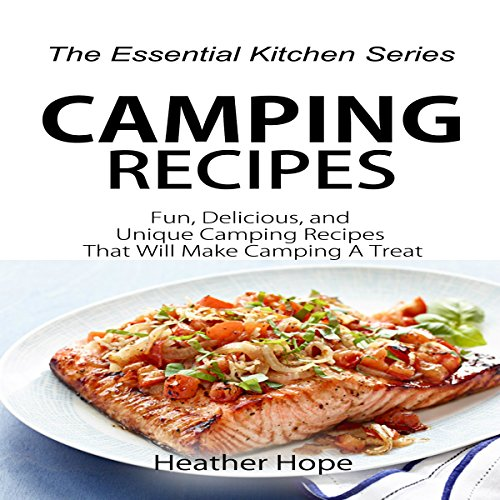 Camping Recipes: Fun, Delicious, and Unique Camping Recipes That Will Make Camping a Treat audiobook cover art
