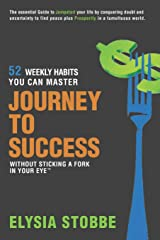 Journey to Success - 52 Weekly Habits You Can Master Without Sticking a Fork in Your Eye: The Essential Guide to Jumpstarting Your Life by Conquering ... Peace Plus Prosperity in a Tumultuous World Paperback