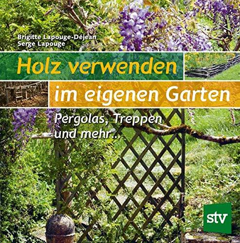 Holz verwenden im eigenen Garten: Pergolas, Treppen und mehr …