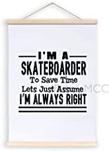 Magnetic Poster Frame, I'm A Skateboarder to Save Time Lets Just Assume I'm Always Right Hanging Canvas Wood Sign, 12 x 16...