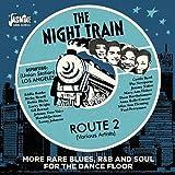 ナイト・トレイン・ルート2 <モア・レア・ブルース・R&B・ソウル・フォー・ダンスフロア>