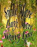 Smile More Laugh More Worry Less: Self Care Journal Positive Thoughts and Inspirational Quotes Featuring Golden Sunrise with Pink Coneflowers in My Garden Original Digital Oil Painting Cover Artwork