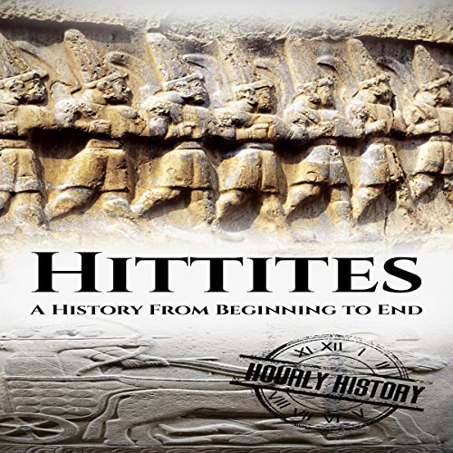 Hittites: A History from Beginning to End audiobook cover art
