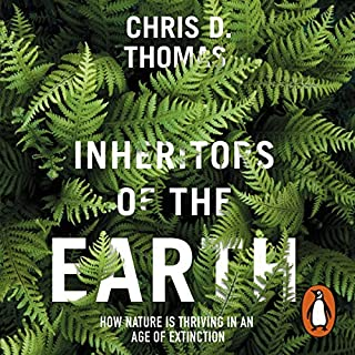 Inheritors of the Earth     How Nature Is Thriving in an Age of Extinction              By:                                                                                                                                 Chris D Thomas                               Narrated by:                                                                                                                                 Leighton Pugh                      Length: 9 hrs and 12 mins     14 ratings     Overall 4.4
