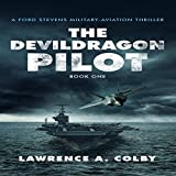 The Devil Dragon Pilot: Ford Stevens Military-Aviation Thrillers, Book 1 - Lawrence Colby