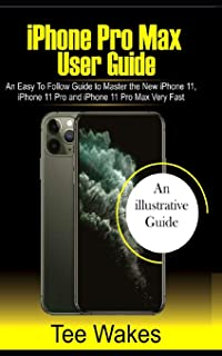 iPhone Pro Max User Guide: An easy to follow Guide to Master the new iPhone 11, iPhone 11 Pro, and iPhone 11 Pro Max Very ...