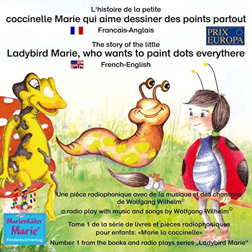 L'histoire de la petite coccinelle Marie qui aime dessiner des points partout. Français-Anglais     The story of the little Ladybird Marie, who wants to paint dots everythere. French-English              By:                                                                                                                                 Wolfgang Wilhelm                               Narrated by:                                                                                                                                 Astrid Porzig,                                                                                        Zorica Ball                      Length: 1 hr and 14 mins     Not rated yet     Overall 0.0