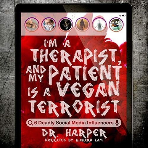 I'm a Therapist, and My Patient Is a Vegan Terrorist: 6 Deadly Social Media Influencers: Dr. Harper Therapy, Book 3