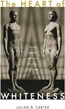 Carter, J: The Heart of Whiteness: Normal Sexuality and Race in America, 1880-1940