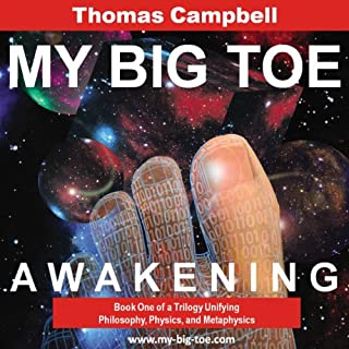 My Big TOE: Awakening                   By:                                                                                                                                 Thomas W . Campbell                               Narrated by:                                                                                                                                 Thomas W. Campbell                      Length: 11 hrs and 10 mins     280 ratings     Overall 4.3