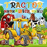 Tractor Colouring Book for Children: Tractors and Farm Animals Colouring Book for Kids & Toddlers