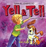 Samuel Learns to Yell & Tell: A Warning for Children Against Sexual Predators (Yell and Tell)