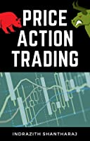Price Action Trading: A Simple Stock Market Trading Book for Beginners Applicable to Intraday Trading, Swing Trading, &...