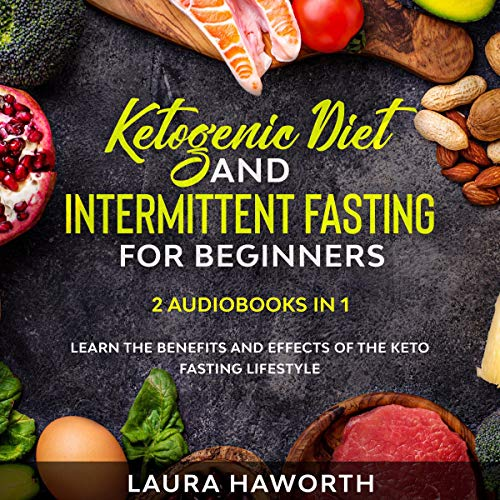 Ketogenic Diet and Intermittent Fasting for Beginners: 2 Audiobooks in 1 cover art