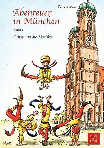 Rätsel um die Morisken (Abenteuer in München, Band 4)
