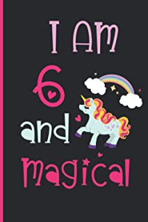 I am 6 And Magical : Happy Magical 6th Birthday Notebook & Sketchbook Journal for 6 Year old Girls and kids: unicorn noteb...