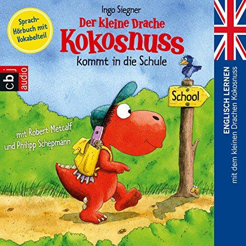 Der kleine Drache Kokosnuss kommt in die Schule (Englisch lernen mit dem kleinen Drachen Kokosnuss 1): Sprach-Hörbuch mit Vokabelteil
