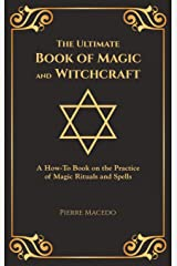 The Ultimate Book of Magic and Witchcraft: A How-To Book on the Practice of Magic Rituals and Spells (Special Cover Edition) Capa dura