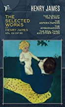 The Selected Works of Henry James, Vol. 02 (of 18): The Turn of the Screw; The Aspern Papers; The Ambassadors; The Real Th...