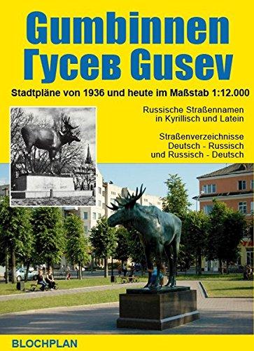Stadtplan Gumbinnen / Gusev (Gussew): Stadtplan von 1936 und heute im Maßsta 1:12.000. Russische Straßennamen in Kyrillisch und Latein. ... Gussews/Gumbinnens im Maßstab 1:200.000