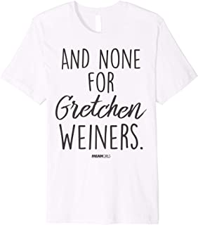 Mean Girls And None For Gretchen Weiners Premium T-Shirt