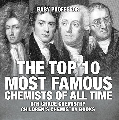 The Top 10 Most Famous Chemists of All Time - 6th Grade Chemistry | Children's Chemistry Books (English Edition)