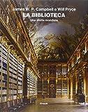 La biblioteca. Una storia mondiale. Ediz. illustrata