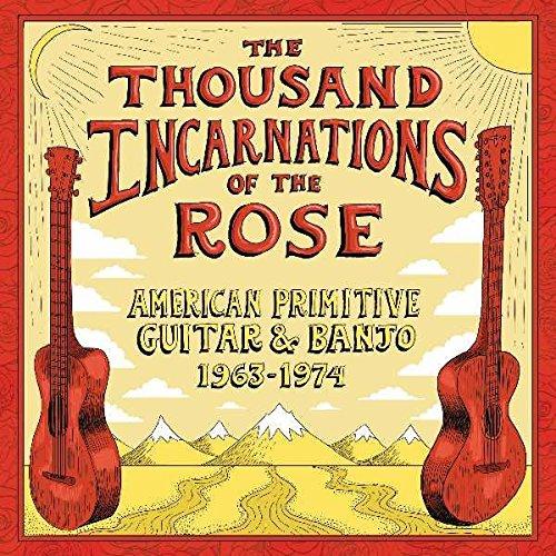 The Thousand Incarnations Of The Rose: American Primitive Guitar & Banjo Banjo (1963-1974) [Vinilo]