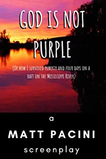 God Is Not Purple: (or How I Survived Puberty and Four Days on a Raft on the Mississippi River)