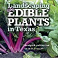 Landscaping with Edible Plants in Texas: Design and Cultivation (Louise Lindsey Merrick Natural Environment Series Book 48)