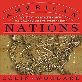 American Nations     A History of the Eleven Rival Regional Cultures of North America              By:                                                                                                                                 Colin Woodard                               Narrated by:                                                                                                                                 Walter Dixon                      Length: 12 hrs and 51 mins     2,060 ratings     Overall 4.4