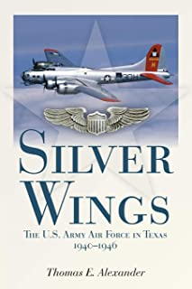 Silver Wings: The U.S. Army Airforce in Texas, 1940-1946