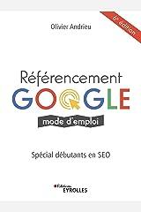 Référencement Google, mode d'emploi: Spécial débutants en SEO Format Kindle