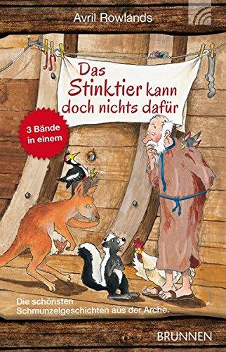 Das Stinktier kann doch nichts dafür: Die schönsten Schmunzelgeschichten aus der Arche. 3 Bücher in 1 Band