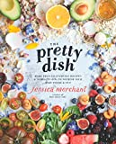 The Pretty Dish: More than 150 Everyday Recipes and 50 Beauty DIYs to Nourish Your Body Inside and...