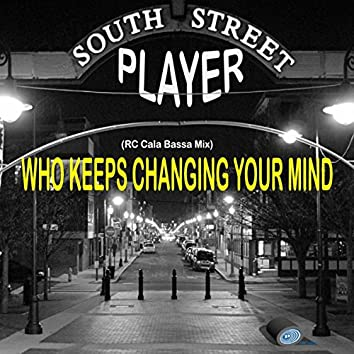 Who Keeps Changing Your Mind (RC Cala Bassa Mix)