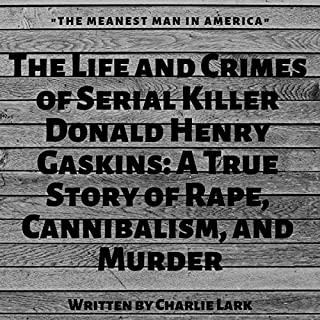 The Meanest Man in America: The Life and Crimes of Serial Killer Donald Henry Gaskins     A True Story of Rape, Cannibalism, and Murder              By:                                                                                                                                 Charlie Lark                               Narrated by:                                                                                                                                 John Thompson                      Length: 56 mins     Not rated yet     Overall 0.0