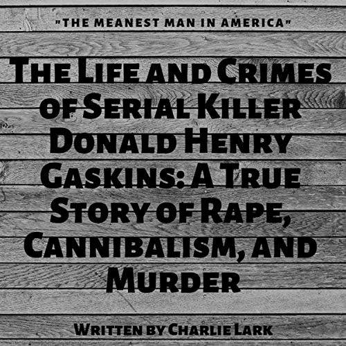 The Meanest Man in America: The Life and Crimes of Serial Killer Donald Henry Gaskins audiobook cover art