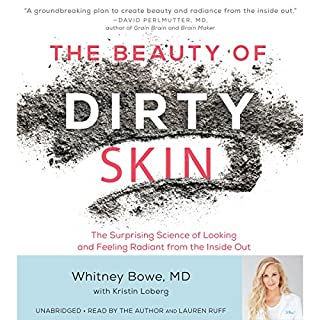 The Beauty of Dirty Skin                   By:                                                                                                                                 Whitney Bowe,                                                                                        Kristin Loberg                               Narrated by:                                                                                                                                 Lauren Ruff,                                                                                        Whitney Bowe                      Length: 7 hrs and 26 mins     62 ratings     Overall 4.5
