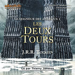 Les deux tours     Le seigneur des anneaux 2              Written by:                                                                                                                                 J. R. R. Tolkien                               Narrated by:                                                                                                                                 Thierry Janssen                      Length: 18 hrs and 9 mins     23 ratings     Overall 5.0