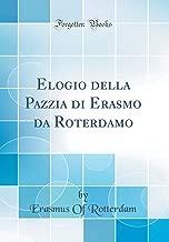 Elogio della Pazzia di Erasmo da Roterdamo (Classic Reprint) (Italian Edition)