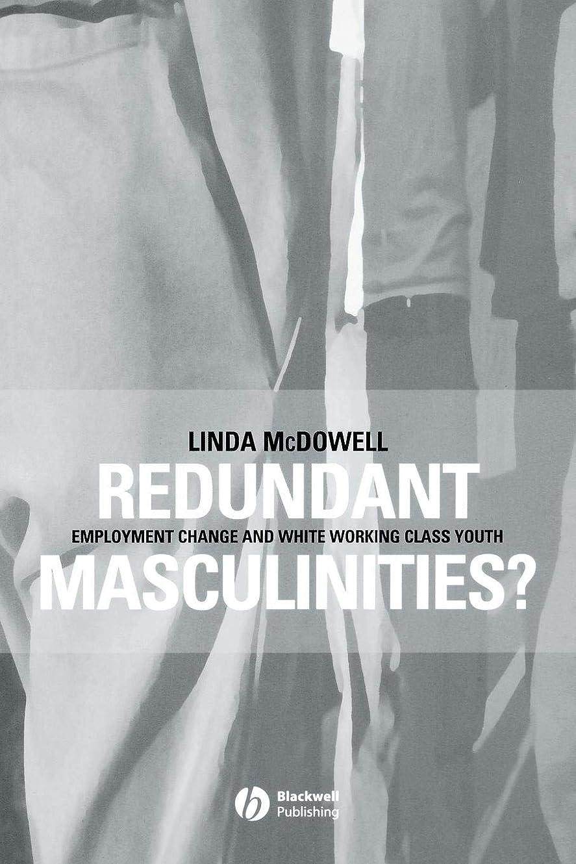 キノコ純粋に威するRedundant Masculinities?: Employment Change and White Working Class Youth (Antipode Book Series)