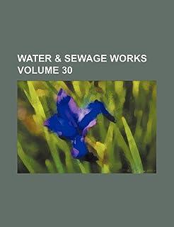Water & Sewage Works Volume 30