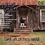 Come on in This House - unior Wells